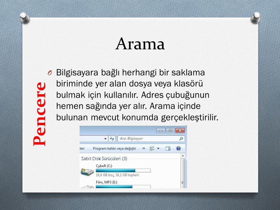 Arama O Bilgisayara bağlı herhangi bir saklama biriminde yer alan dosya veya klasörü bulmak için kullanılır. Adres çubuğunun hemen sağında yer alır. A