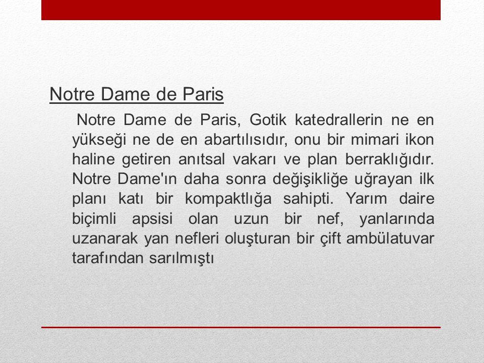 Notre Dame de Paris Notre Dame de Paris, Gotik katedrallerin ne en yükseği ne de en abartılısıdır, onu bir mimari ikon haline getiren anıtsal vakarı v