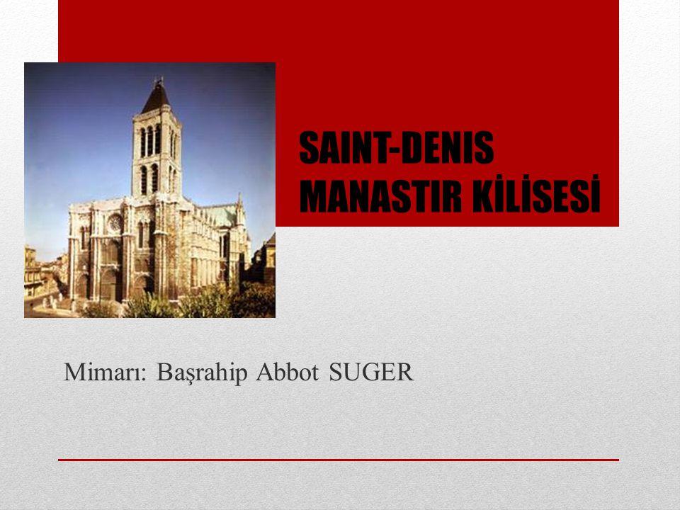 SAINT-DENIS MANASTIR KİLİSESİ Mimarı: Başrahip Abbot SUGER