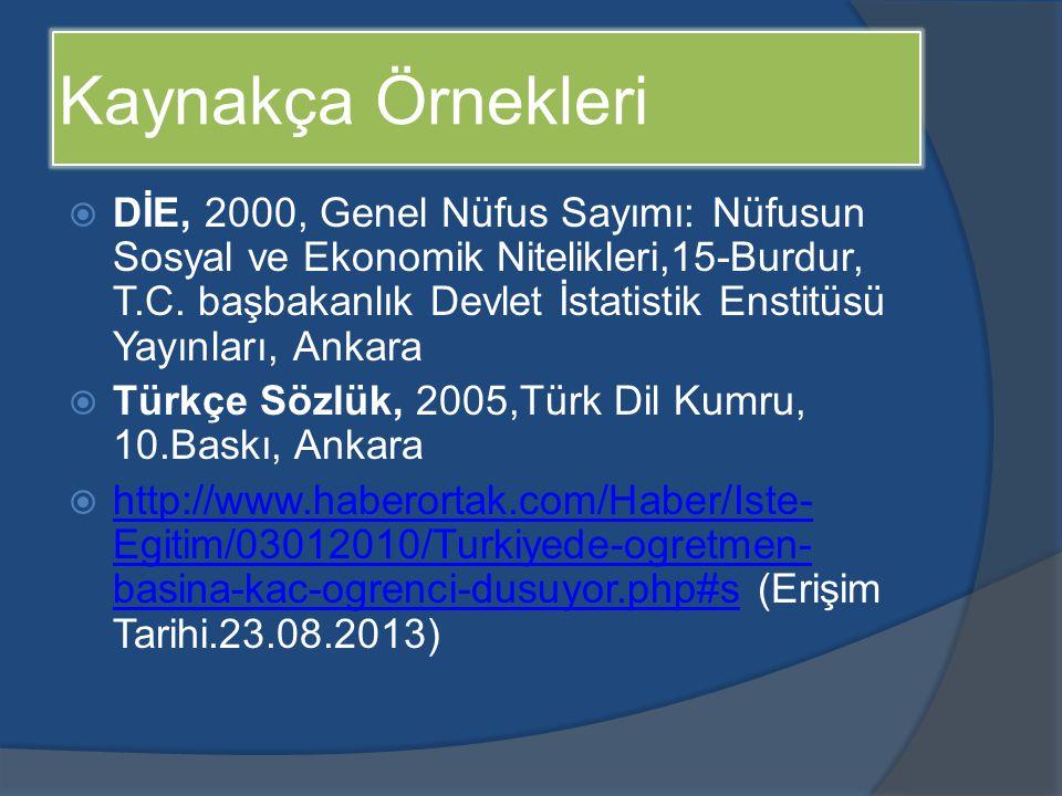 Kaynakça Örnekleri  DİE, 2000, Genel Nüfus Sayımı: Nüfusun Sosyal ve Ekonomik Nitelikleri,15-Burdur, T.C. başbakanlık Devlet İstatistik Enstitüsü Yay