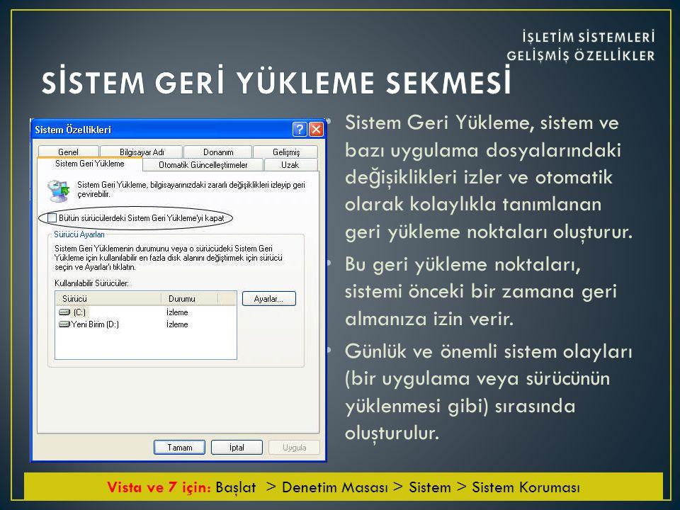 • Sistem Geri Yükleme, sistem ve bazı uygulama dosyalarındaki de ğ işiklikleri izler ve otomatik olarak kolaylıkla tanımlanan geri yükleme noktaları oluşturur.
