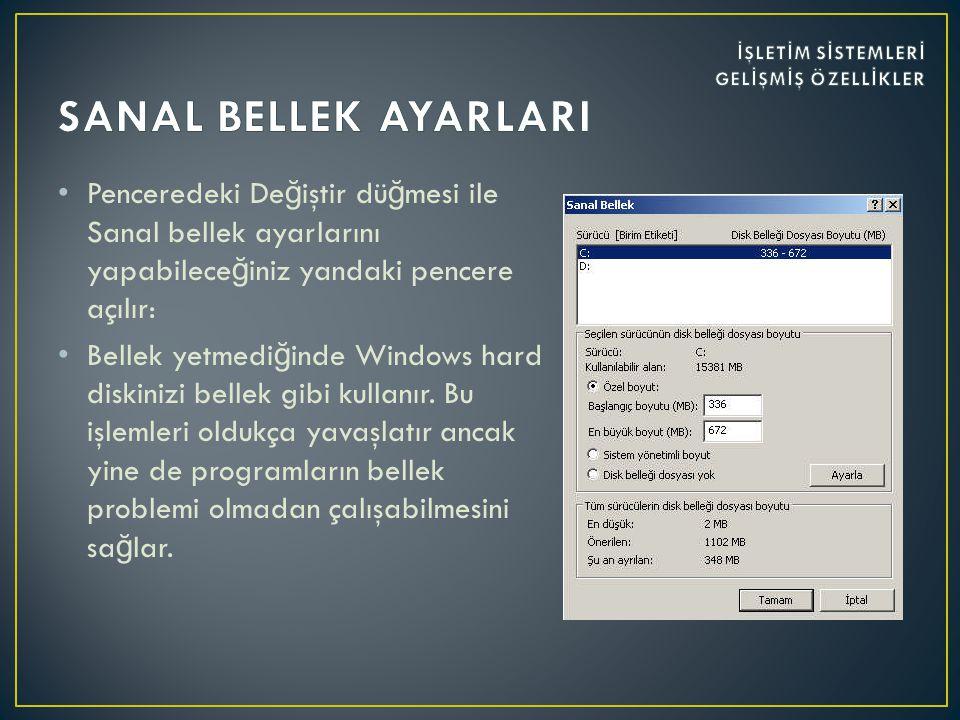 • Penceredeki De ğ iştir dü ğ mesi ile Sanal bellek ayarlarını yapabilece ğ iniz yandaki pencere açılır: • Bellek yetmedi ğ inde Windows hard diskinizi bellek gibi kullanır.
