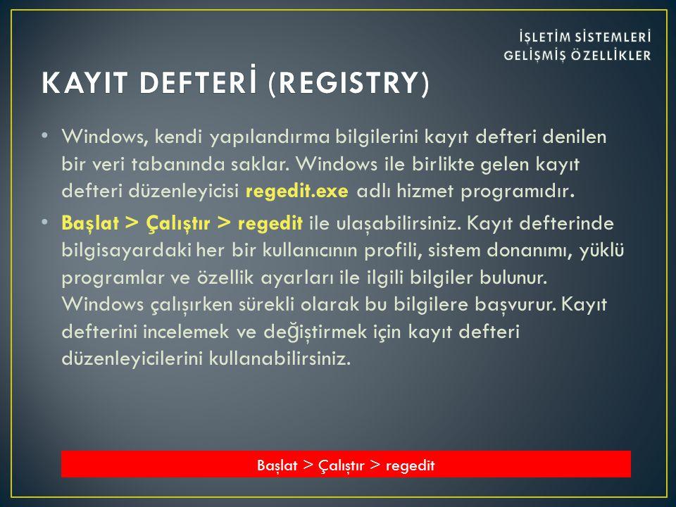 • Windows, kendi yapılandırma bilgilerini kayıt defteri denilen bir veri tabanında saklar.