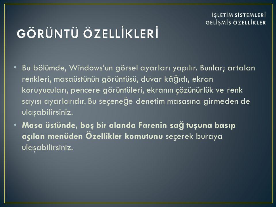• Bu bölümde, Windows'un görsel ayarları yapılır.
