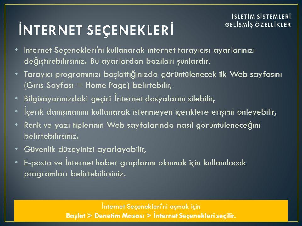 • Internet Seçenekleri ni kullanarak internet tarayıcısı ayarlarınızı de ğ iştirebilirsiniz.