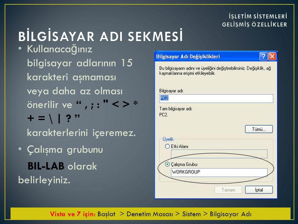 • Kullanaca ğ ınız bilgisayar adlarının 15 karakteri aşmaması veya daha az olması önerilir ve , ; : * + = \ | .