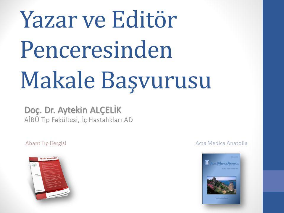 Yazar ve Editör Penceresinden Makale Başvurusu Doç. Dr. Aytekin ALÇELİK AİBÜ Tıp Fakültesi, İç Hastalıkları AD Abant Tıp Dergisi Acta Medica Anatolia