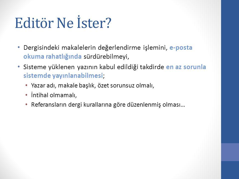 Editör Ne İster? • Dergisindeki makalelerin değerlendirme işlemini, e-posta okuma rahatlığında sürdürebilmeyi, • Sisteme yüklenen yazının kabul edildi