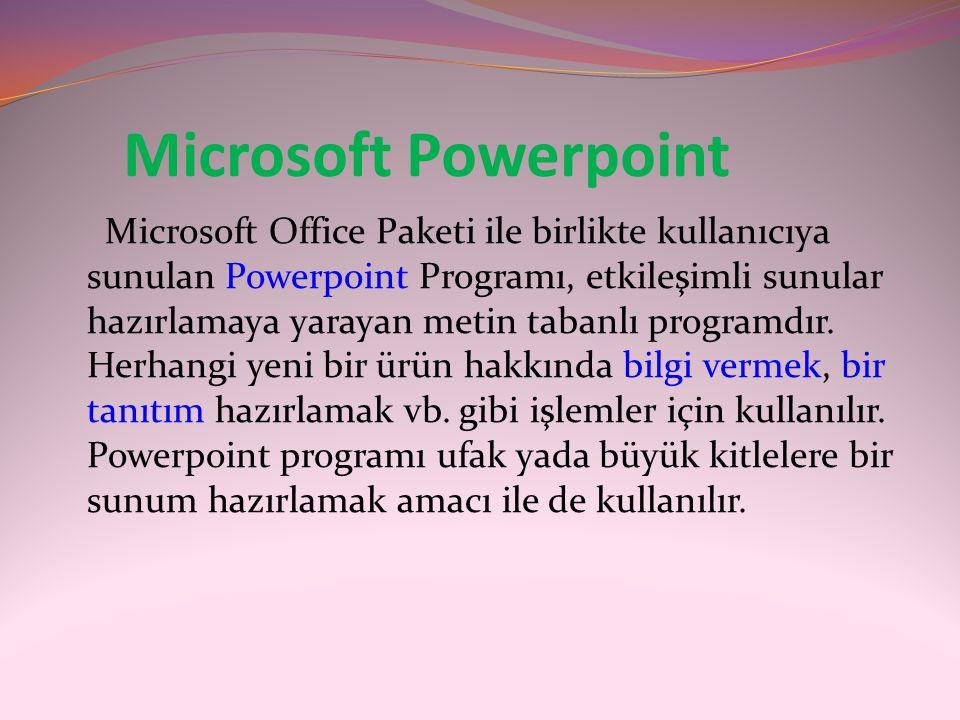 Microsoft Powerpoint Microsoft Office Paketi ile birlikte kullanıcıya sunulan Powerpoint Programı, etkileşimli sunular hazırlamaya yarayan metin taban