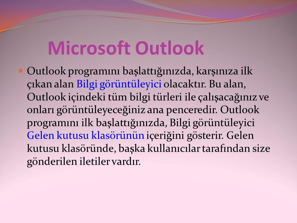 Microsoft Outlook  Outlook programını başlattığınızda, karşınıza ilk çıkan alan Bilgi görüntüleyici olacaktır. Bu alan, Outlook içindeki tüm bilgi tü