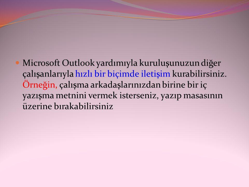  Microsoft Outlook yardımıyla kuruluşunuzun diğer çalışanlarıyla hızlı bir biçimde iletişim kurabilirsiniz. Örneğin, çalışma arkadaşlarınızdan birine
