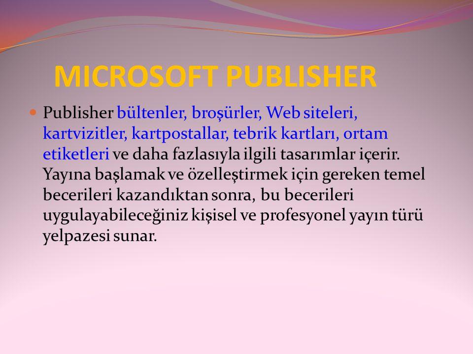 MICROSOFT PUBLISHER  Publisher bültenler, broşürler, Web siteleri, kartvizitler, kartpostallar, tebrik kartları, ortam etiketleri ve daha fazlasıyla