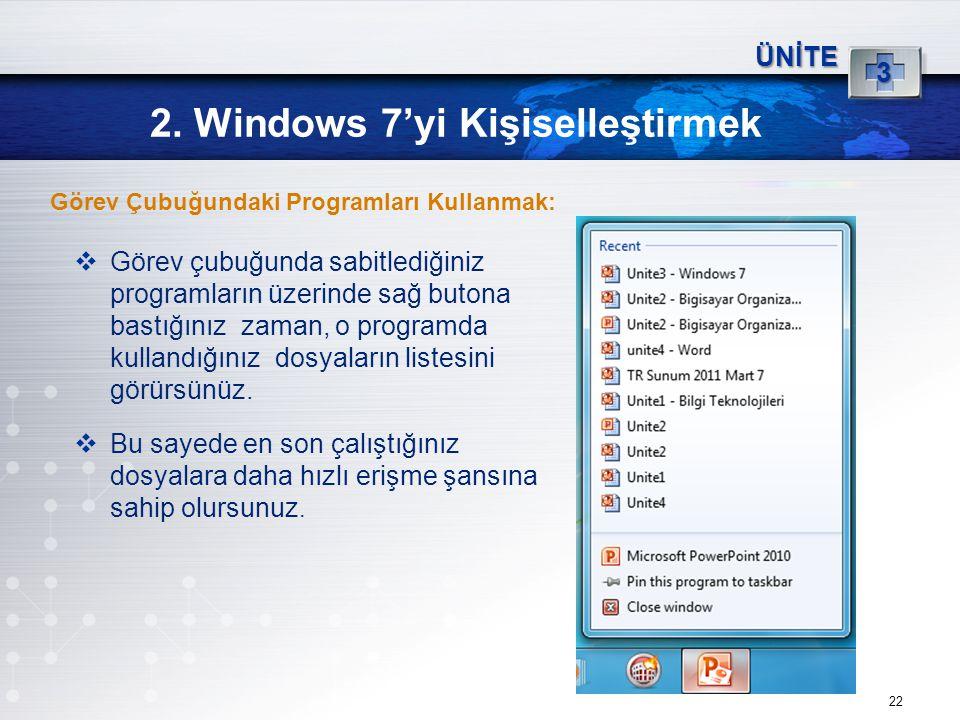 22 2. Windows 7'yi Kişiselleştirmek ÜNİTE 3  Görev çubuğunda sabitlediğiniz programların üzerinde sağ butona bastığınız zaman, o programda kullandığı