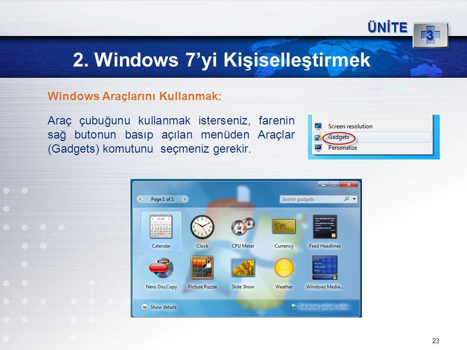 23 2. Windows 7'yi Kişiselleştirmek ÜNİTE 3 Windows Araçlarını Kullanmak: Araç çubuğunu kullanmak isterseniz, farenin sağ butonun basıp açılan menüden