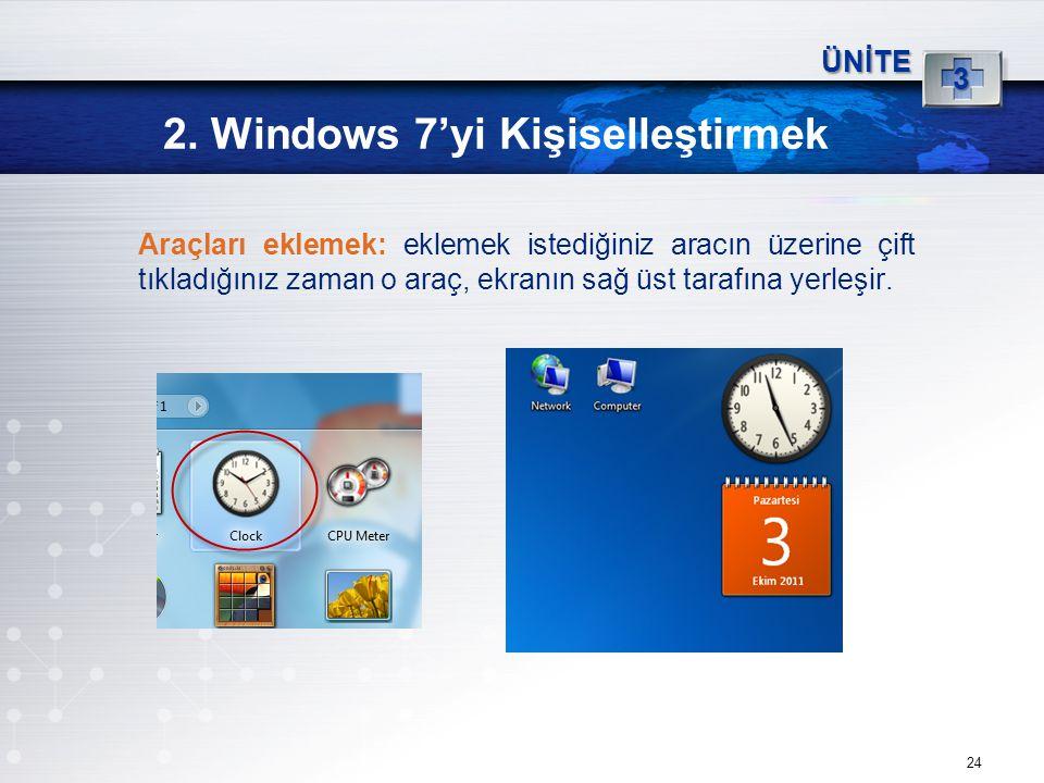 24 2. Windows 7'yi Kişiselleştirmek ÜNİTE 3 Araçları eklemek: eklemek istediğiniz aracın üzerine çift tıkladığınız zaman o araç, ekranın sağ üst taraf