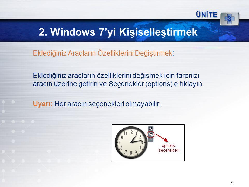 25 2. Windows 7'yi Kişiselleştirmek ÜNİTE 3 Eklediğiniz Araçların Özelliklerini Değiştirmek : Eklediğiniz araçların özelliklerini değişmek için fareni