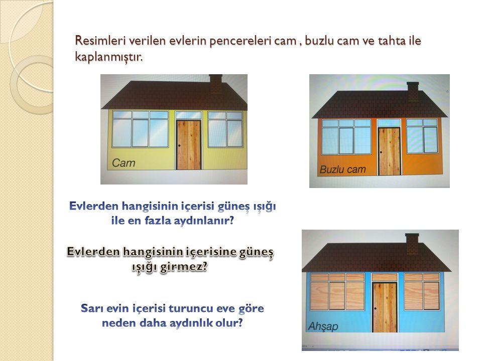 Resimleri verilen evlerin pencereleri cam, buzlu cam ve tahta ile kaplanmıştır.