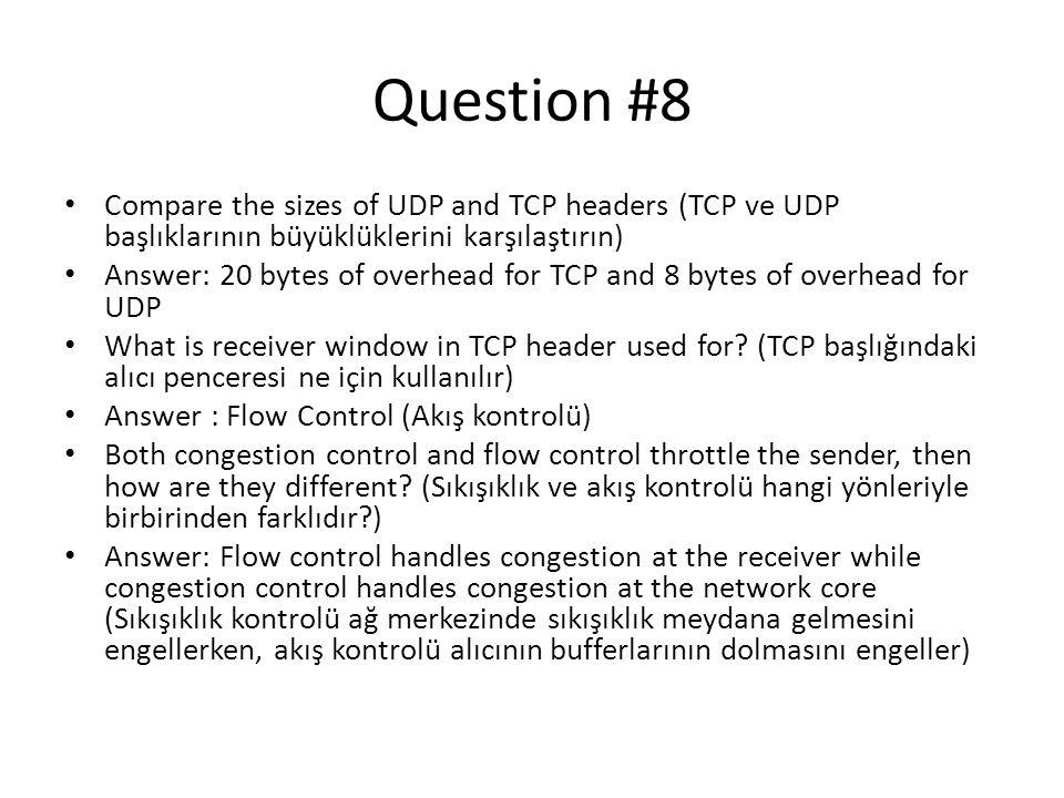 Question #8 • Compare the sizes of UDP and TCP headers (TCP ve UDP başlıklarının büyüklüklerini karşılaştırın) • Answer: 20 bytes of overhead for TCP