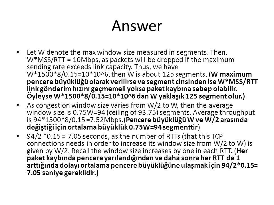 Answer • Let W denote the max window size measured in segments.