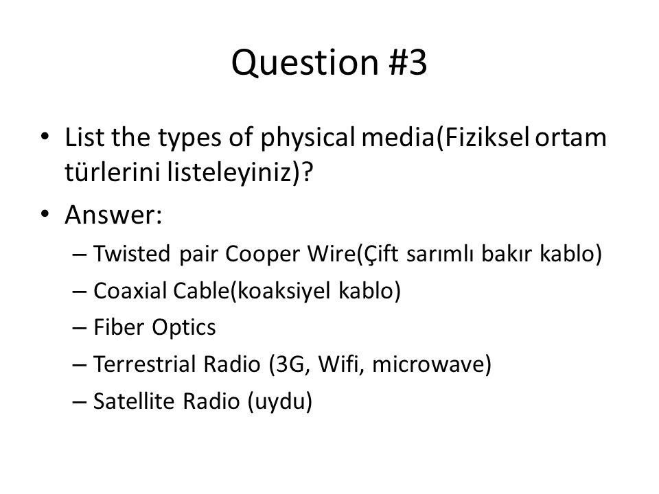Question #3 • List the types of physical media(Fiziksel ortam türlerini listeleyiniz)? • Answer: – Twisted pair Cooper Wire(Çift sarımlı bakır kablo)