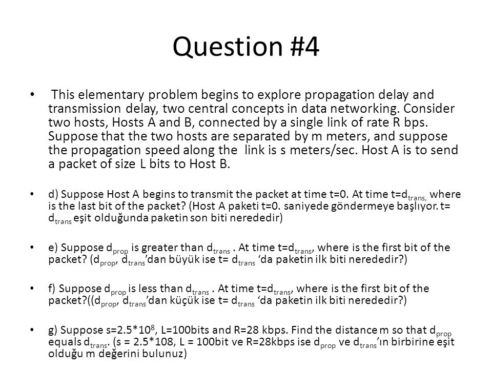 Question #4 • This elementary problem begins to explore propagation delay and transmission delay, two central concepts in data networking.