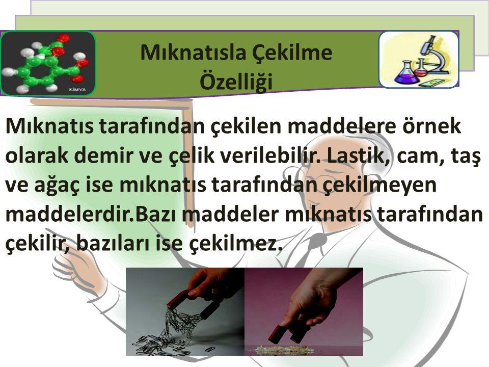 Mıknatısla Çekilme Özelliği Mıknatıs tarafından çekilen maddelere örnek olarak demir ve çelik verilebilir.