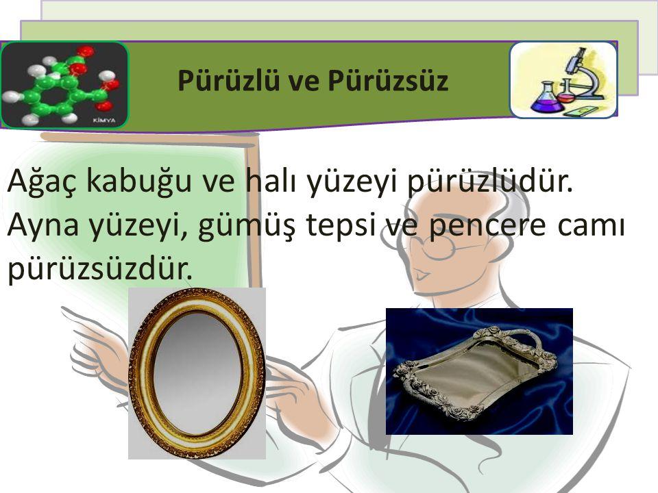 Pürüzlü ve Pürüzsüz Ağaç kabuğu ve halı yüzeyi pürüzlüdür. Ayna yüzeyi, gümüş tepsi ve pencere camı pürüzsüzdür.