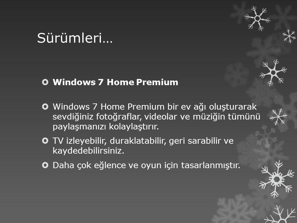 Sürümleri…  Windows 7 Home Premium  Windows 7 Home Premium bir ev ağı oluşturarak sevdiğiniz fotoğraflar, videolar ve müziğin tümünü paylaşmanızı ko