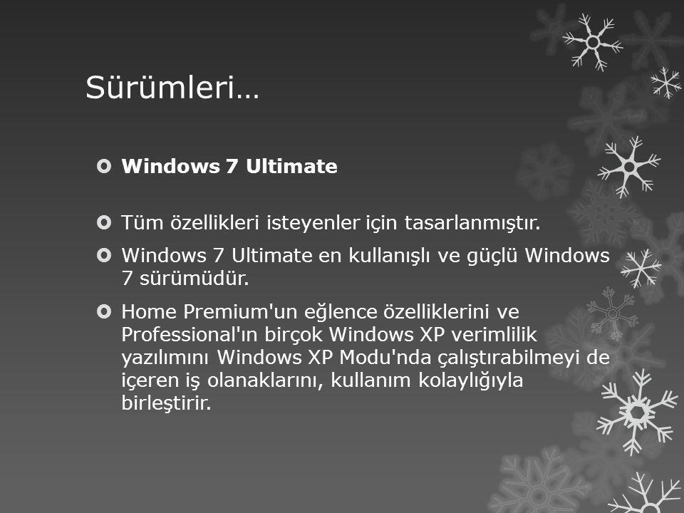 Sürümleri…  Windows 7 Ultimate  Tüm özellikleri isteyenler için tasarlanmıştır.  Windows 7 Ultimate en kullanışlı ve güçlü Windows 7 sürümüdür.  H