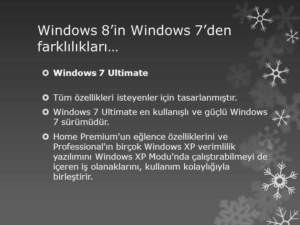 Windows 8'in Windows 7'den farklılıkları…  Windows 7 Ultimate  Tüm özellikleri isteyenler için tasarlanmıştır.  Windows 7 Ultimate en kullanışlı ve