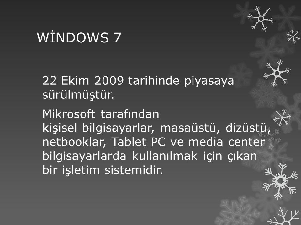 WİNDOWS 7 22 Ekim 2009 tarihinde piyasaya sürülmüştür. Mikrosoft tarafından kişisel bilgisayarlar, masaüstü, dizüstü, netbooklar, Tablet PC ve media c