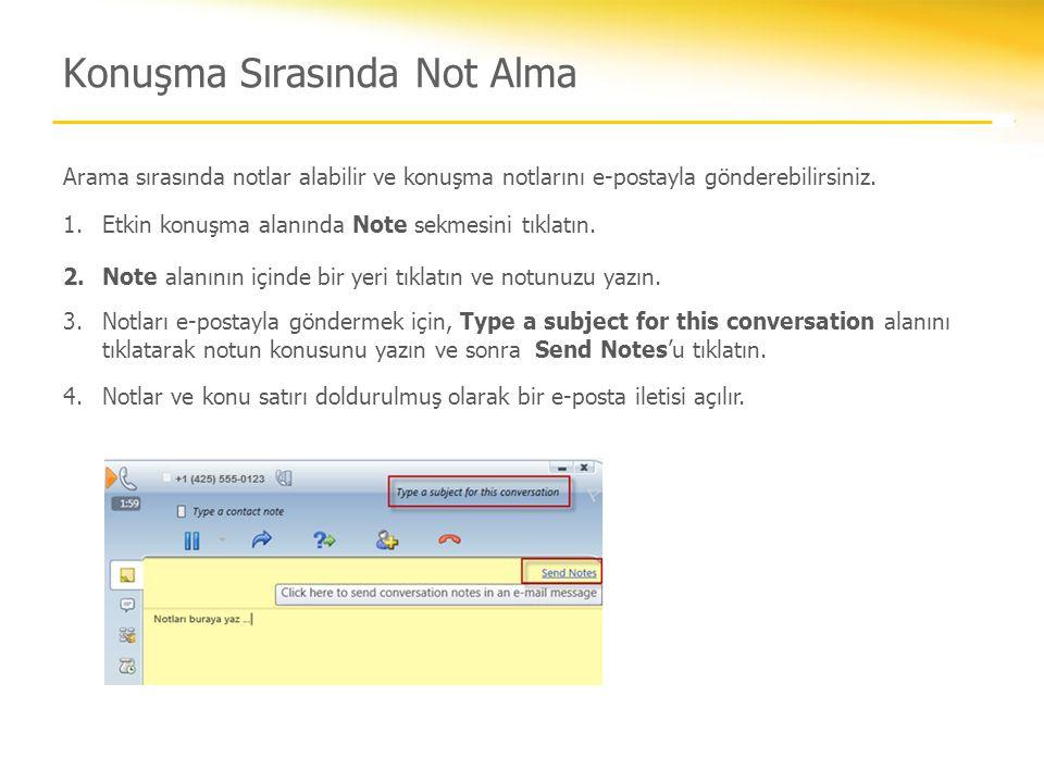Arama sırasında notlar alabilir ve konuşma notlarını e-postayla gönderebilirsiniz. 1.Etkin konuşma alanında Note sekmesini tıklatın. 2.Note alanının i