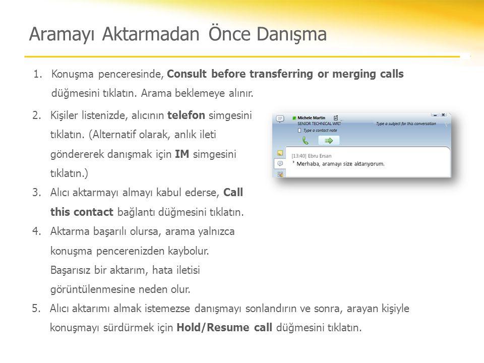 Aramayı Aktarmadan Önce Danışma 1.Konuşma penceresinde, Consult before transferring or merging calls düğmesini tıklatın. Arama beklemeye alınır. 2.Kiş