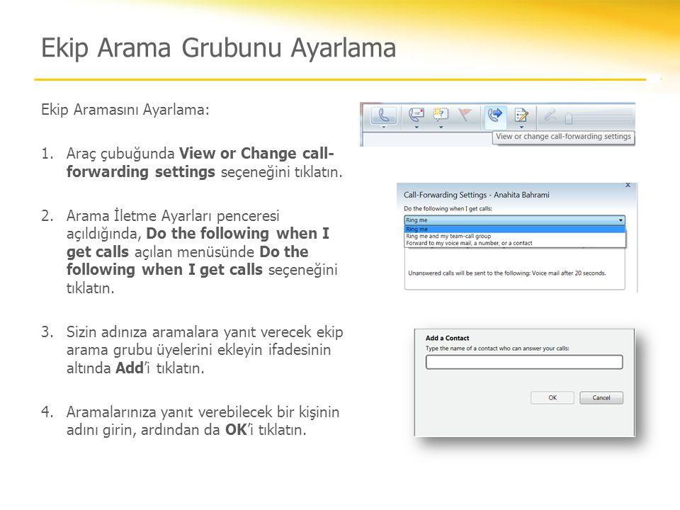 Ekip Arama Grubunu Ayarlama Ekip Aramasını Ayarlama: 1.Araç çubuğunda View or Change call- forwarding settings seçeneğini tıklatın. 2.Arama İletme Aya