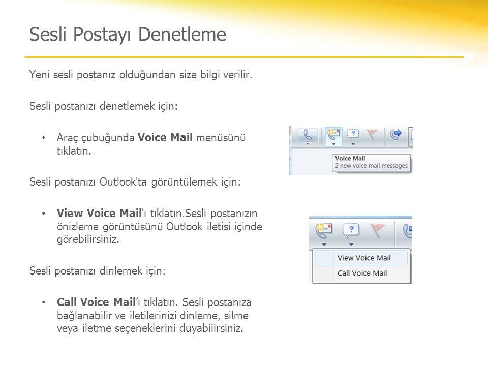 Sesli Postayı Denetleme Yeni sesli postanız olduğundan size bilgi verilir. Sesli postanızı denetlemek için: • Araç çubuğunda Voice Mail menüsünü tıkla