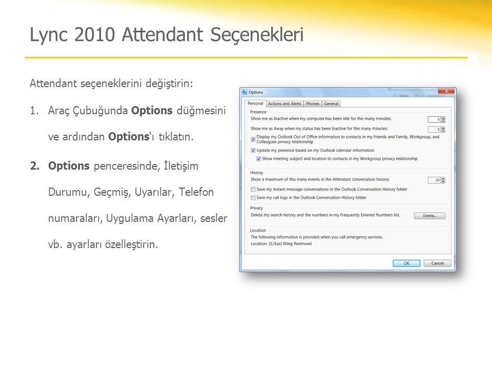 Lync 2010 Attendant Seçenekleri Attendant seçeneklerini değiştirin: 1.Araç Çubuğunda Options düğmesini ve ardından Options'ı tıklatın. 2.Options pence