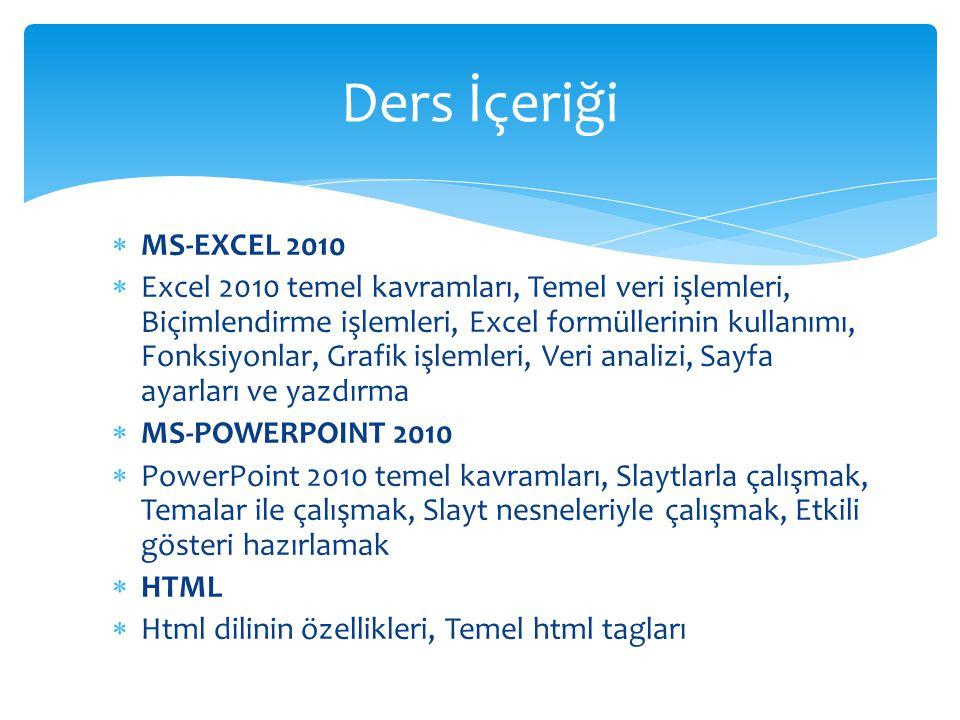  MS-EXCEL 2010  Excel 2010 temel kavramları, Temel veri işlemleri, Biçimlendirme işlemleri, Excel formüllerinin kullanımı, Fonksiyonlar, Grafik işle