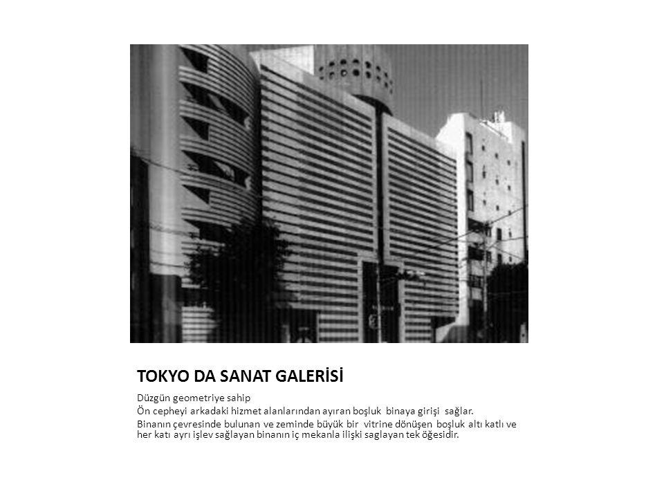 TOKYO DA SANAT GALERİSİ Düzgün geometriye sahip Ön cepheyi arkadaki hizmet alanlarından ayıran boşluk binaya girişi sağlar. Binanın çevresinde bulunan