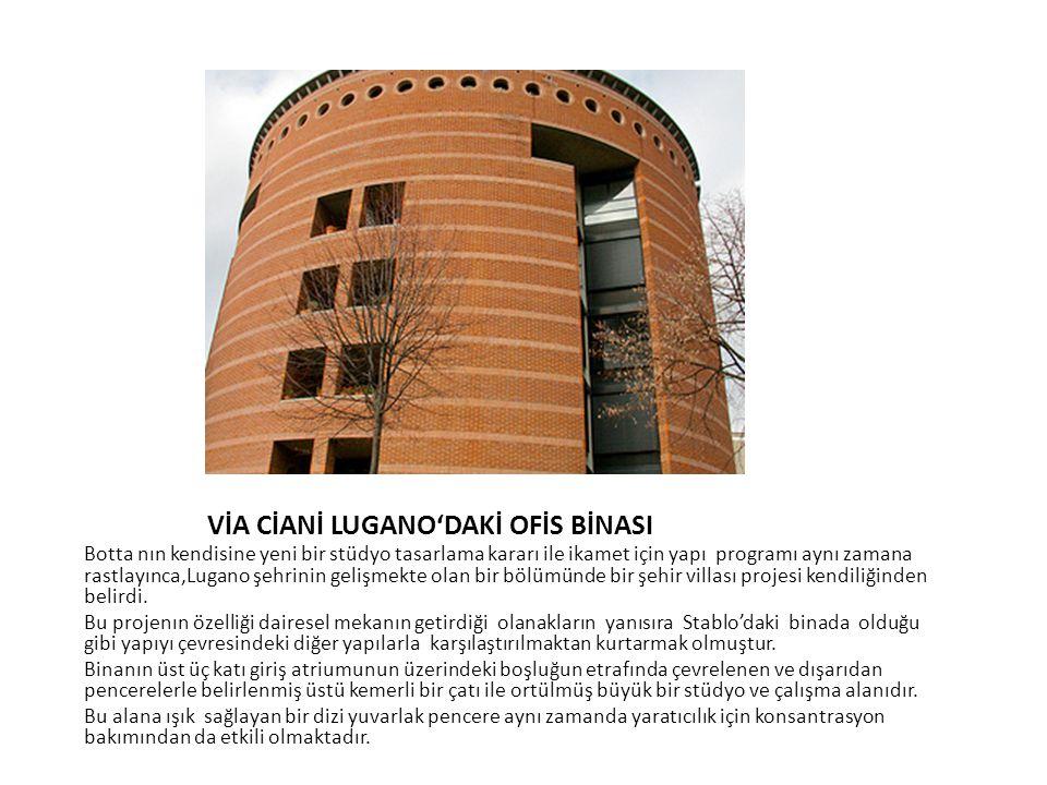 VİA CİANİ LUGANO'DAKİ OFİS BİNASI Botta nın kendisine yeni bir stüdyo tasarlama kararı ile ikamet için yapı programı aynı zamana rastlayınca,Lugano şe