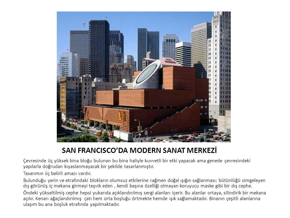 SAN FRANCISCO'DA MODERN SANAT MERKEZİ Çevresinde üç yüksek bina bloğu bulunan bu bina haliyle kuvvetli bir etki yapacak ama genede çevresindeki yapıla