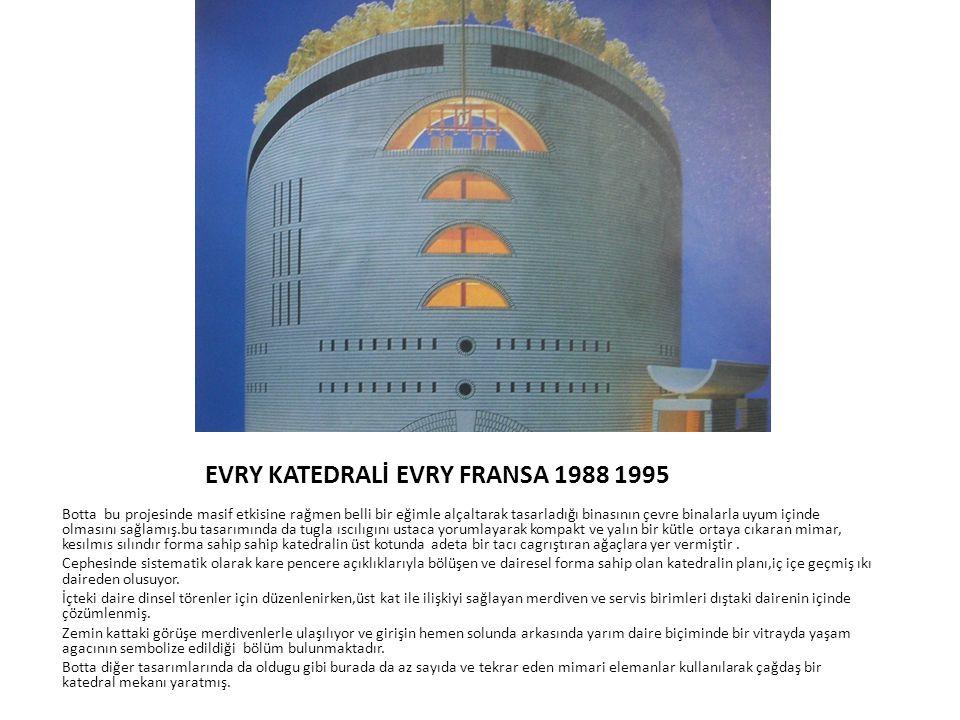 EVRY KATEDRALİ EVRY FRANSA 1988 1995 Botta bu projesinde masif etkisine rağmen belli bir eğimle alçaltarak tasarladığı binasının çevre binalarla uyum