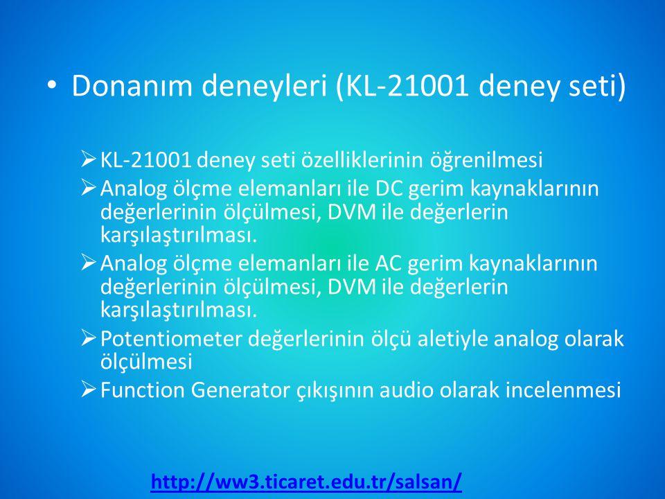 • Donanım deneyleri (KL-21001 deney seti)  KL-21001 deney seti özelliklerinin öğrenilmesi  Analog ölçme elemanları ile DC gerim kaynaklarının değerl