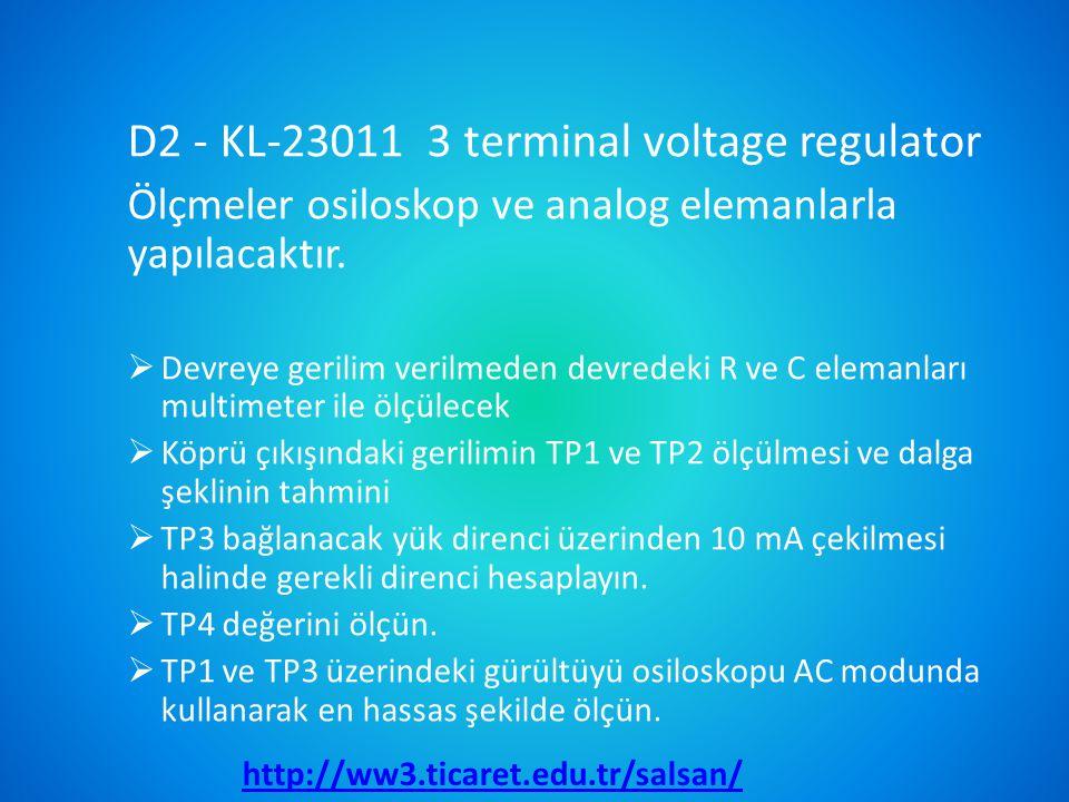 D2 - KL-23011 3 terminal voltage regulator Ölçmeler osiloskop ve analog elemanlarla yapılacaktır.  Devreye gerilim verilmeden devredeki R ve C eleman
