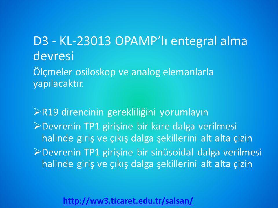 D3 - KL-23013 OPAMP'lı entegral alma devresi Ölçmeler osiloskop ve analog elemanlarla yapılacaktır.  R19 direncinin gerekliliğini yorumlayın  Devren