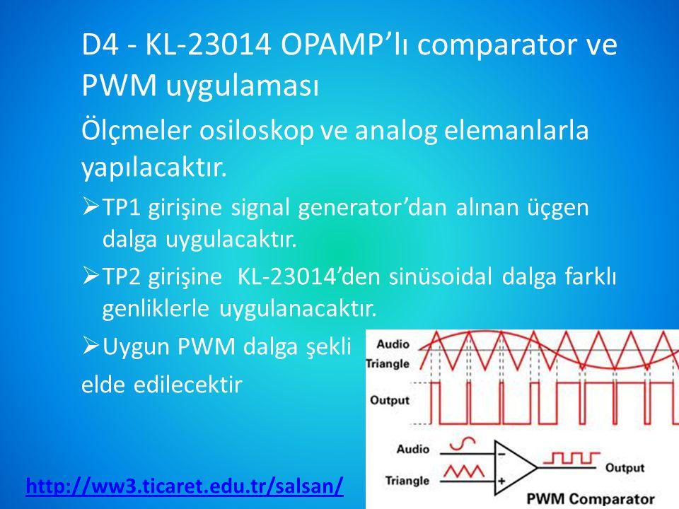 D4 - KL-23014 OPAMP'lı comparator ve PWM uygulaması Ölçmeler osiloskop ve analog elemanlarla yapılacaktır.  TP1 girişine signal generator'dan alınan