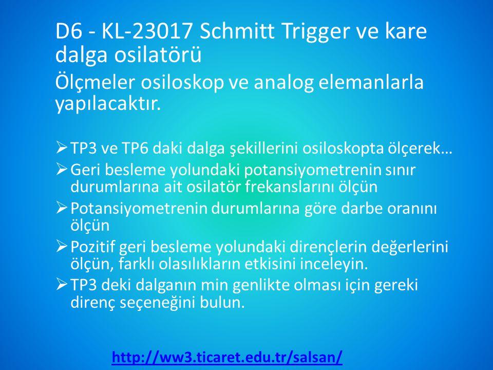 D6 - KL-23017 Schmitt Trigger ve kare dalga osilatörü Ölçmeler osiloskop ve analog elemanlarla yapılacaktır.  TP3 ve TP6 daki dalga şekillerini osilo