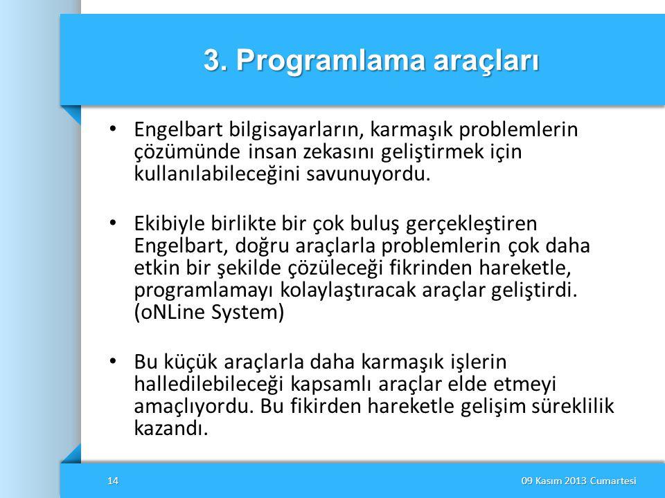 3. Programlama araçları • Engelbart bilgisayarların, karmaşık problemlerin çözümünde insan zekasını geliştirmek için kullanılabileceğini savunuyordu.