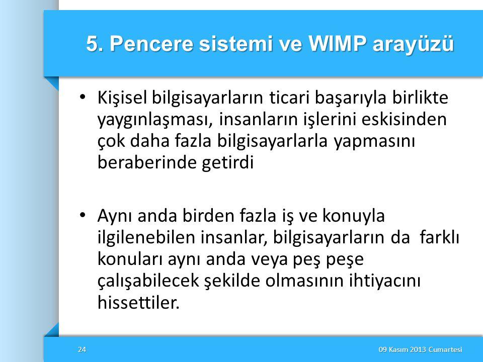 5. Pencere sistemi ve WIMP arayüzü • Kişisel bilgisayarların ticari başarıyla birlikte yaygınlaşması, insanların işlerini eskisinden çok daha fazla bi