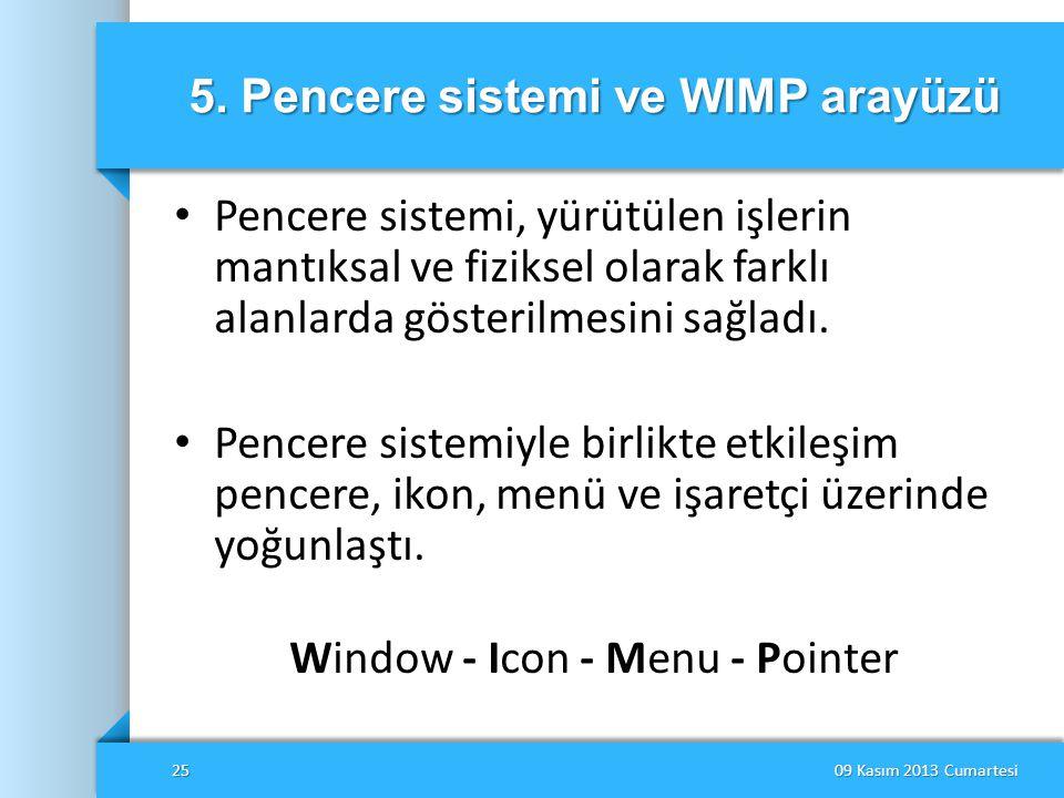 5. Pencere sistemi ve WIMP arayüzü • Pencere sistemi, yürütülen işlerin mantıksal ve fiziksel olarak farklı alanlarda gösterilmesini sağladı. • Pencer