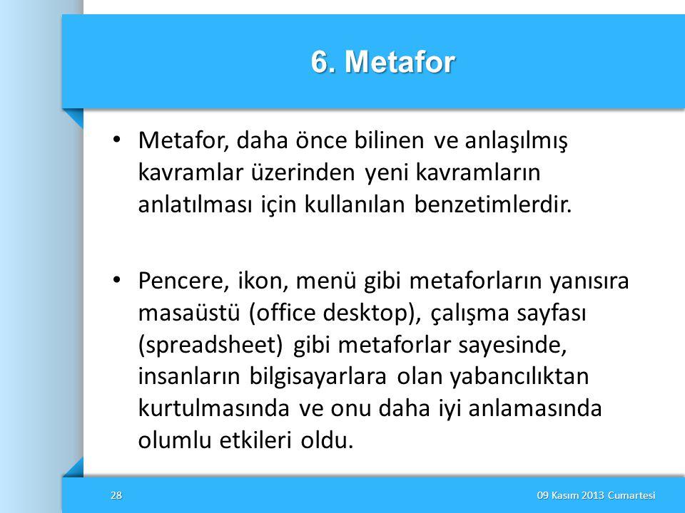 6. Metafor • Metafor, daha önce bilinen ve anlaşılmış kavramlar üzerinden yeni kavramların anlatılması için kullanılan benzetimlerdir. • Pencere, ikon